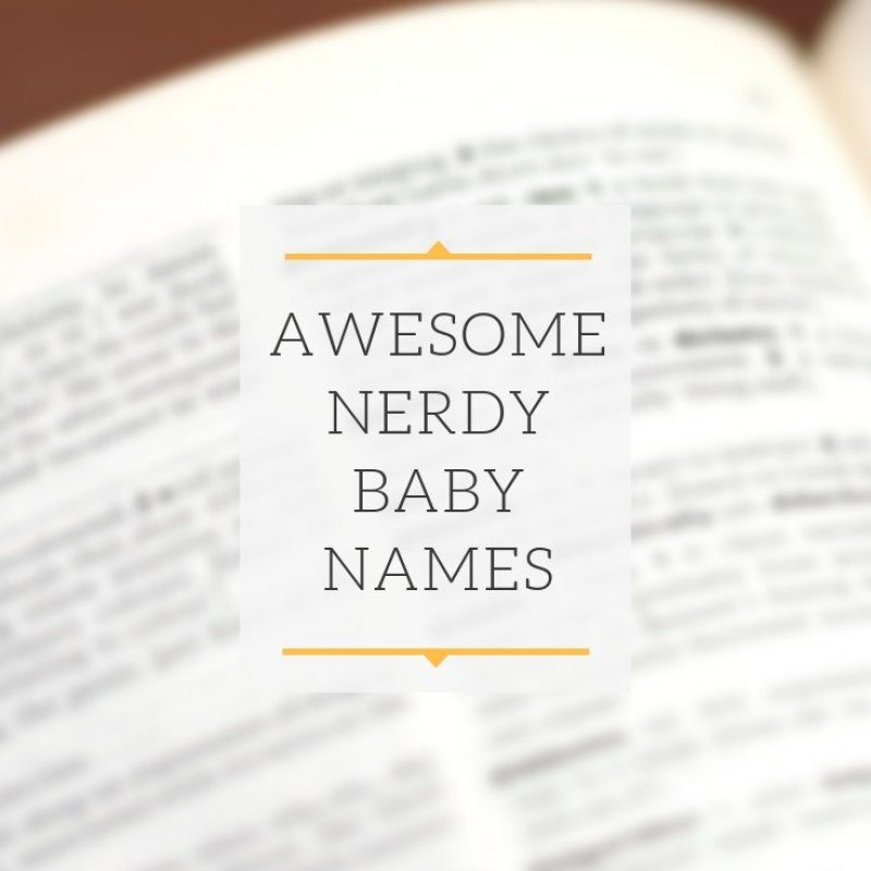 Awesome Nerdy Baby Names: Discover 127 Geeky Ideas and Meanings
