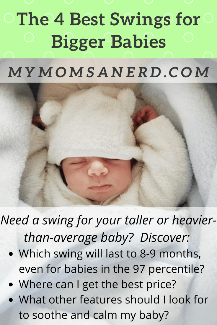 The 4 Best Swings For Big Babies Safe Options To Soothe Your Infant Updated For 2021 My Mom S A Nerd