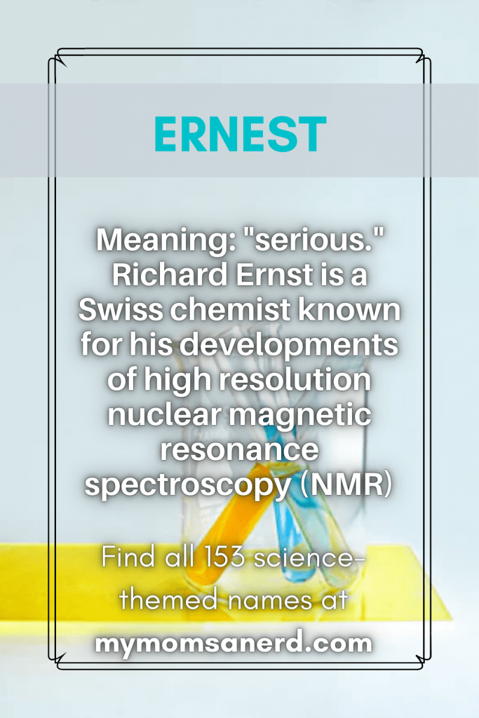 Ernest, Ernst. Meaning serious. Richard Ernst is a Swiss chemist known for his developments of high resolution nuclear magnetic resonance spectroscopy