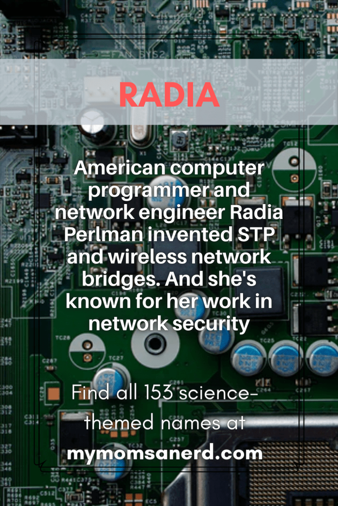 radia - american computer programmer and network engineer Radia Perlman invented STP and wireless network bridges. And she's known for her work in neetwork security
