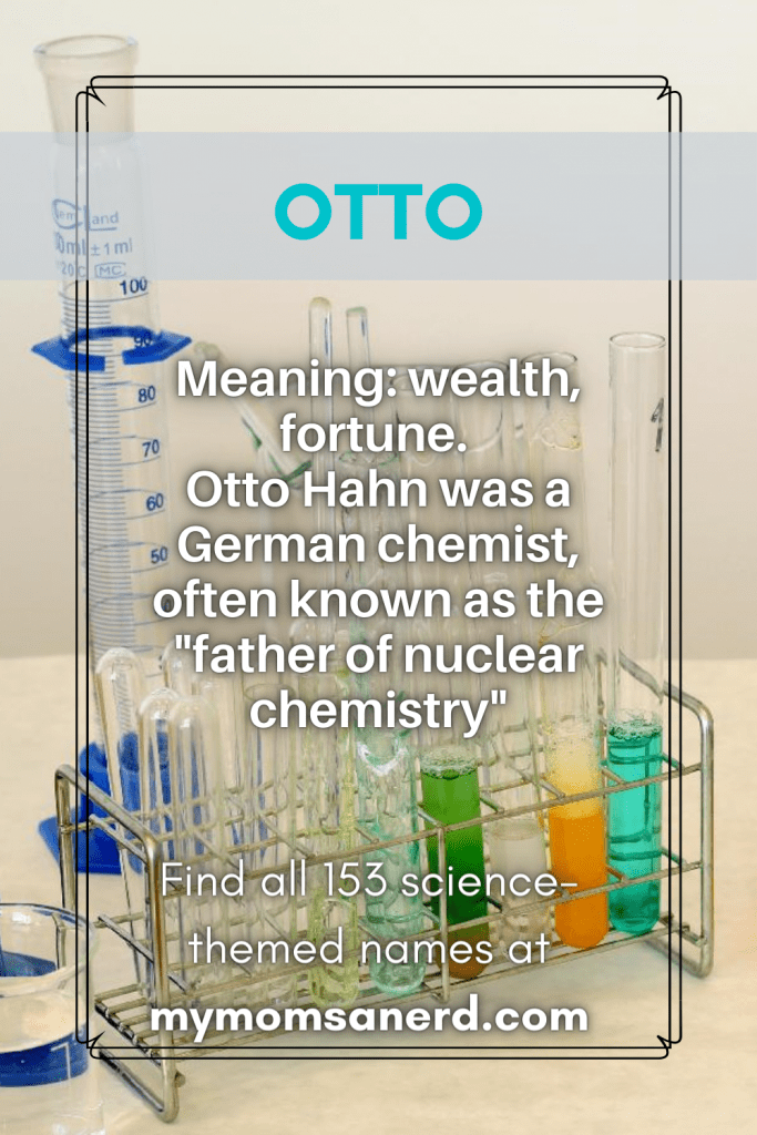 otto- meaning wealth, fortune. Otto Hahn was a German chemist, often known as the father of nuclear chemsitry