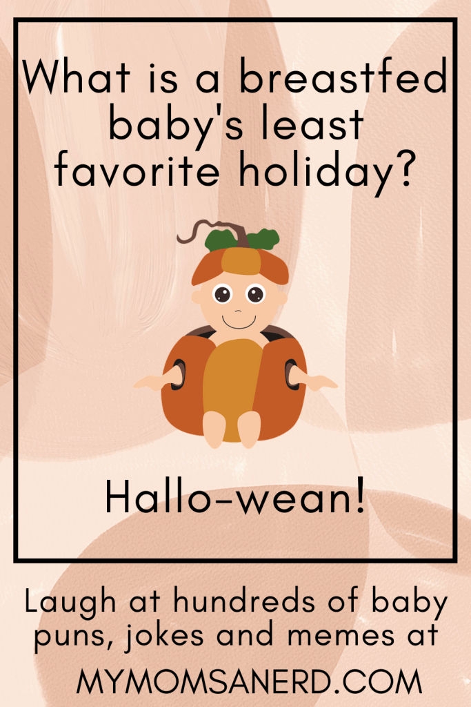 what is a breastfed babys least favorite holiday- halloween pun